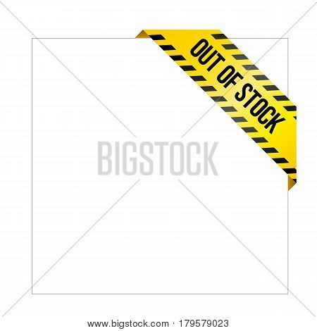 Yellow caution tape with words 'Out of stock'. Corner label painted like danger ribbon. Missing product tag for online shops, car services, industrial companies. Isolated on white background.