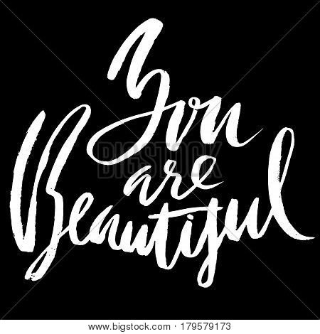 You are beautiful. Hand drawn motivation lettering poster. Vector modern typography bunner. Handwritten grunge dry brush inscription