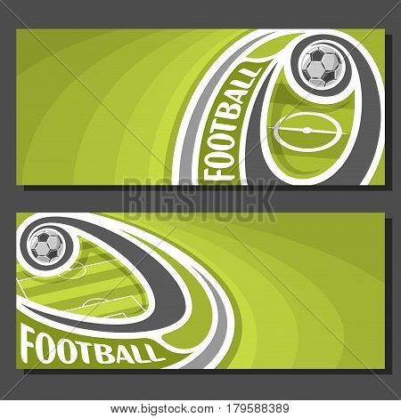 Vector banners for Football game: football ball flying on curve trajectory above soccer field, 2 template tickets to sporting tournament with empty field for title text on green abstract background.