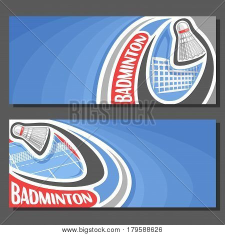 Vector banners for Badminton game: badminton shuttlecock on curve trajectory flying above net on court, 2 template tickets to sporting tournament with field for title text on blue abstract background.