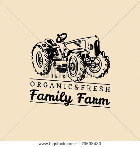 Vector retro family farm logotype. Organic premium quality products logo. Eco food sign. Vintage hand sketched tractor icon.