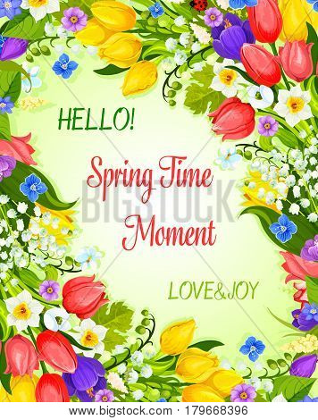Hello Spring vector greeting card with springtime flowers bunch. Hello Spring Time and Love design of blooming March tulips, crocuses or April snowdrops blossoms and daffodils bouquets