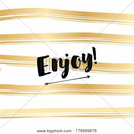 Enjoy, inspirational quote, motivation. Typography for poster, invitation, greeting card or t-shirt. Vector lettering, inscription, calligraphy design. Text background