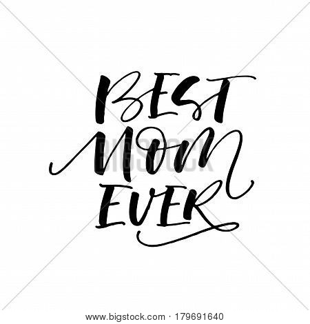 Best mom ever card. Lettering for happy mother's day. Ink illustration. Modern brush calligraphy. Isolated on white background.