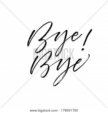 Bye bye card. Ink illustration. Modern brush calligraphy. Isolated on white background.