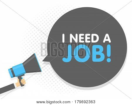 Hand Holding Megaphone. Speech Sign Text I Need A Job. Vector Illustration