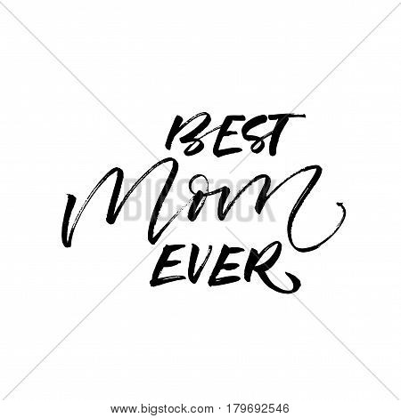 Best mom ever postcard. Holiday lettering. Ink illustration. Modern brush calligraphy. Isolated on white background.