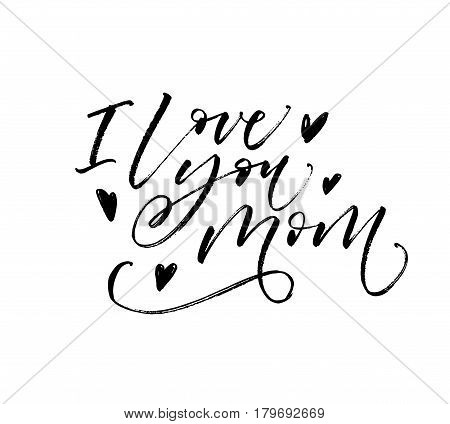 I love you mom postcard. Holiday lettering with hearts. Ink illustration. Modern brush calligraphy. Isolated on white background.
