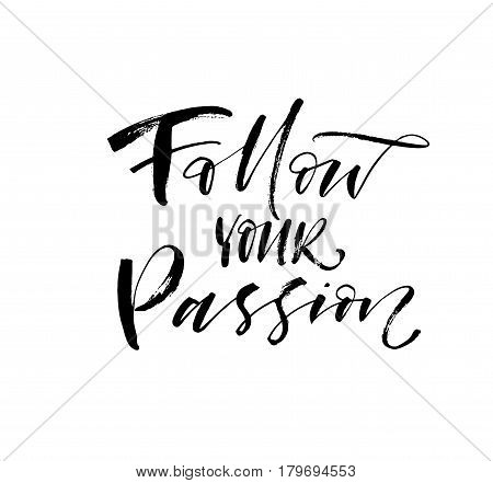 Follow your passion card. Ink illustration. Modern brush calligraphy. Isolated on white background.