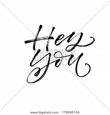 Hey you card. Greeting lettering. Ink illustration. Modern brush calligraphy. Isolated on white background.