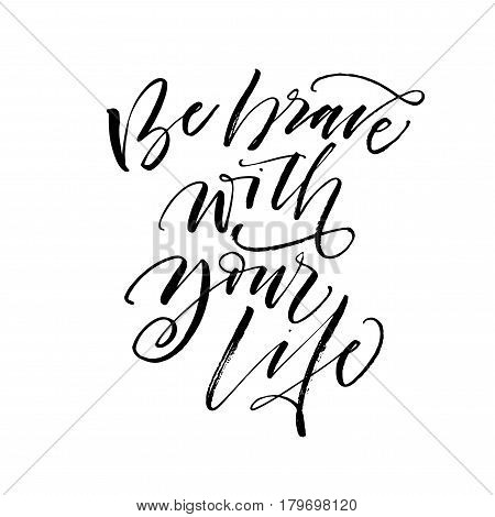 Be brave with your life postcard. Ink illustration. Modern brush calligraphy. Isolated on white background.