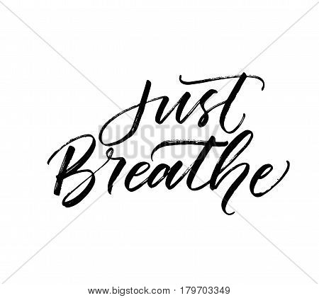 Just breathe card. Ink illustration. Modern brush calligraphy. Isolated on white background.