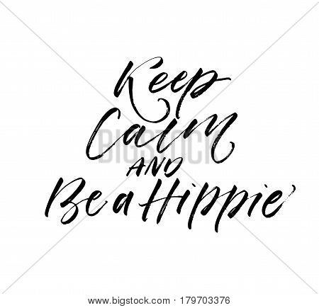 Keep calm and be hippie postcard. Ink illustration. Modern brush calligraphy. Isolated on white background.