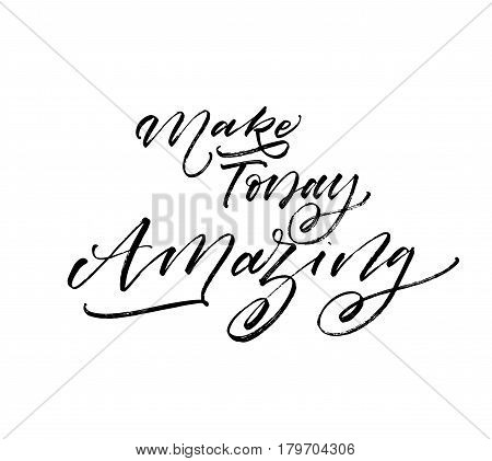 Make today amazing card. Ink illustration. Modern brush calligraphy. Isolated on white background.