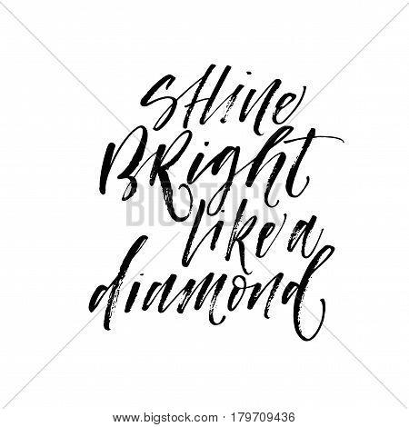 Shine bright like a diamond card. Ink illustration. Modern brush calligraphy. Isolated on white background.