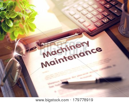 Machinery Maintenance on Clipboard with Sheet of Paper on Wooden Office Table with Business and Office Supplies Around. 3d Rendering. Toned Illustration.