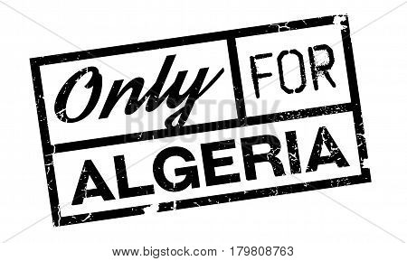 Only For Algeria rubber stamp. Grunge design with dust scratches. Effects can be easily removed for a clean, crisp look. Color is easily changed.