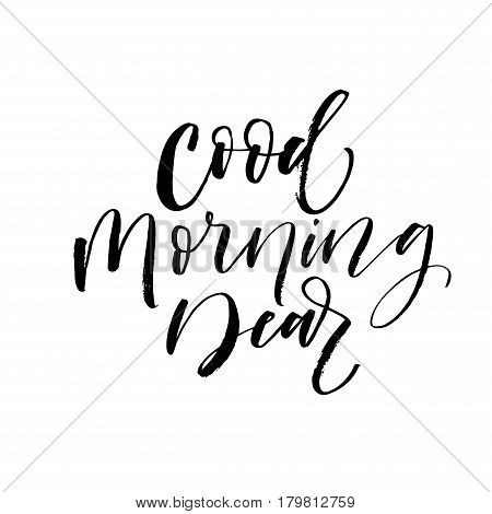 Good morning dear card. Ink illustration. Modern brush calligraphy. Isolated on white background.