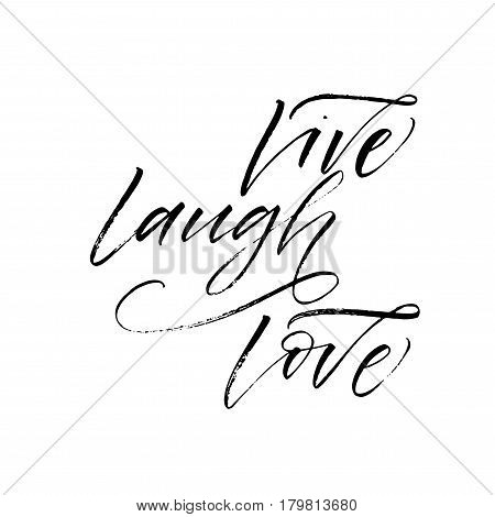 Live laugh love card. Phrase for Valentine's day. Ink illustration. Modern brush calligraphy. Isolated on white background.