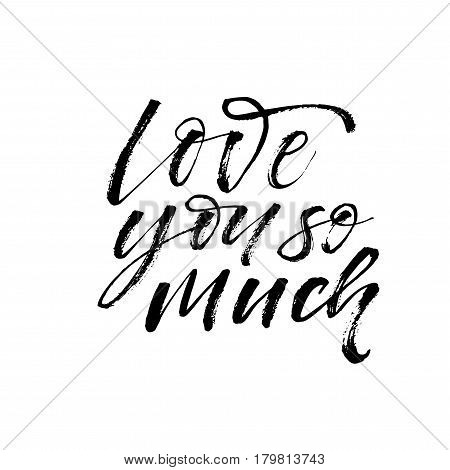 Love you so much postcard. Phrase for Valentine's day. Ink illustration. Modern brush calligraphy. Isolated on white background.