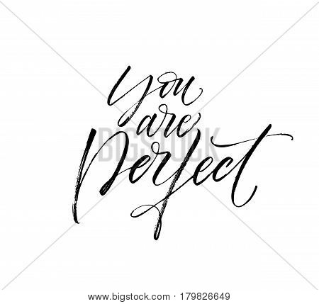 You are perfect phrase. Phrase for Valentine's day. Ink illustration. Modern brush calligraphy. Isolated on white background.