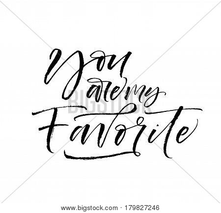 You are my favorite phrase. Phrase for Valentine's day. Ink illustration. Modern brush calligraphy. Isolated on white background.