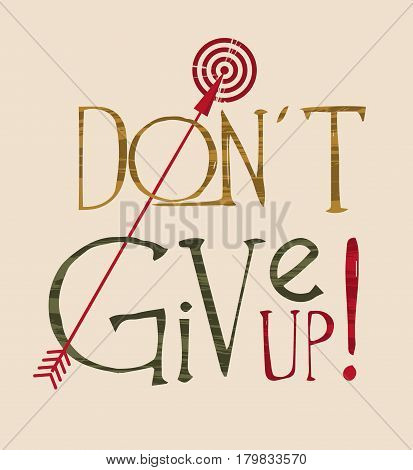 Vector motivational poster Don t give up with red arrow hitting a target, hand lettering, calligraphy, determination message for business and sport, inspirational quote, vector illustration