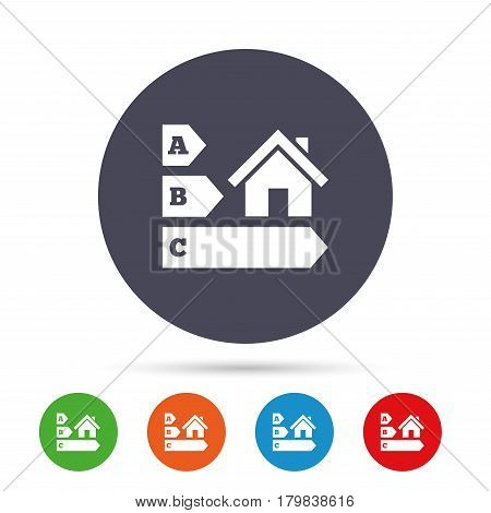 Energy efficiency sign icon. House building symbol. Round colourful buttons with flat icons. Vector