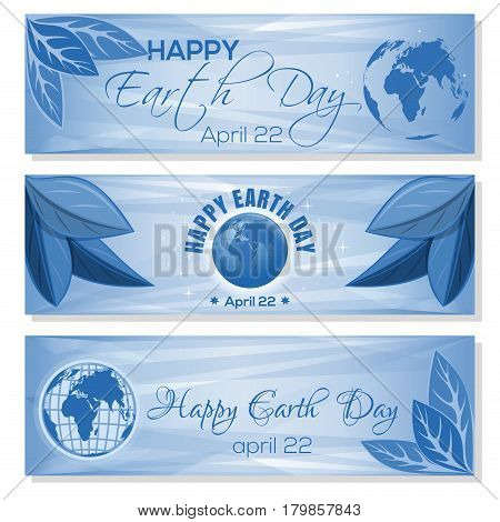 Set blue banners for Earth Day with globe, leaves and greeting inscription. Happy Earth Day. April 22. Vector illustration