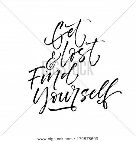 Get lost and find yourself card. Motivational lettering. Ink illustration. Modern brush calligraphy. Isolated on white background.