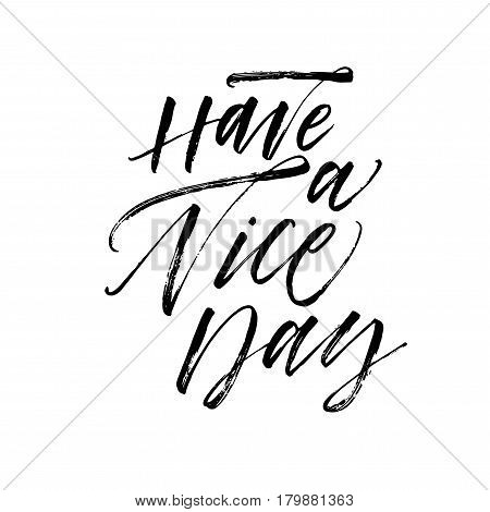 Have a nice day card. Ink illustration. Modern brush calligraphy. Isolated on white background.