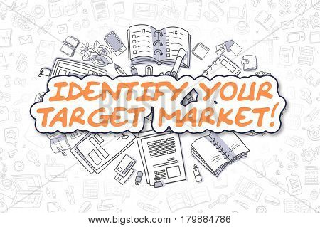 Identify Your Target Market - Hand Drawn Business Illustration with Business Doodles. Orange Word - Identify Your Target Market - Cartoon Business Concept.