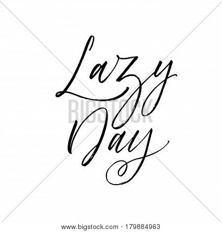 Lazy day postcard. Relax phrase. Ink illustration. Modern brush calligraphy. Isolated on white background.