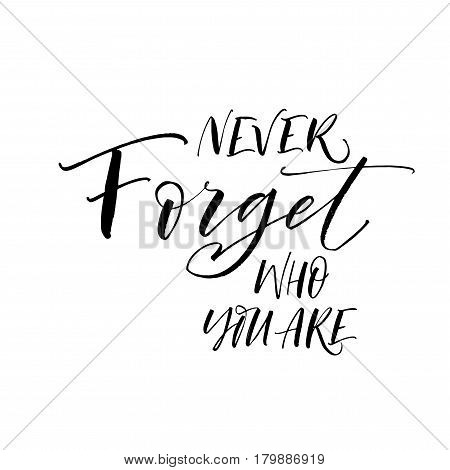 Never forget who you are card. Ink illustration. Modern brush calligraphy. Isolated on white background.
