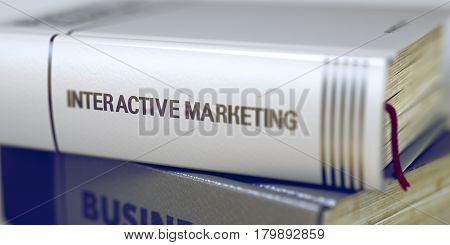 Book Title on the Spine - Interactive Marketing. Leather-bound Book in the Stack. Closeup. Blurred Image. Selective focus. 3D Rendering.