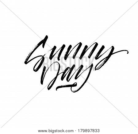 Sunny day phrase. Phrase for spring or summer. Ink illustration. Modern brush calligraphy. Isolated on white background.