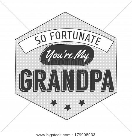 Isolated Grandparents day quotes on the white background. So fortunate you are my grandpa. Congratulations granddad label, badge vector. Grandfathers s elements for your design.