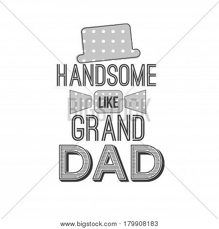 Isolated Happy fathers day quotes on the white background. Handsome like grand dad. Congratulations label, badge vector. A Mustache, stars elements for your design.