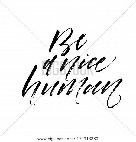 Be a nice human card. Ink illustration. Modern brush calligraphy. Isolated on white background.