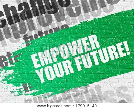Business Education Concept: Empower Your Future. Green Caption on White Brick Wall. Empower Your Future - on the White Brickwall with Wordcloud Around.