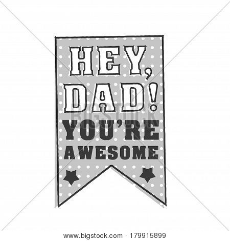 Isolated Happy fathers day quotes on the white background. Hey Dad Tou re awesome. Congratulation label, badge vector. Stars, ribbon elements for your design.