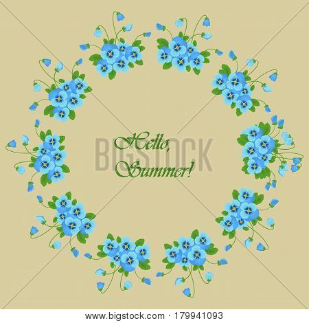Floral round frames from pansy flowers, in the center an inscription Hello, Summer! Blue pansy with green leaves on a beige background. Greeting card template. Vector illustration.