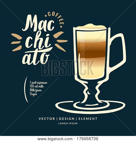 Modern hand drawn lettering label coffee drink Macchiato. Calligraphy brush and ink. Handwritten inscriptions for layout and template. Vector illustration of text.