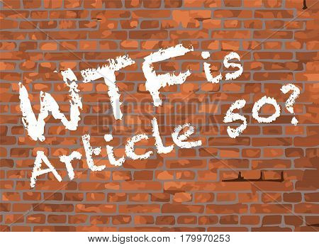 WTF is Article 50 Graffiti On A Brick Background