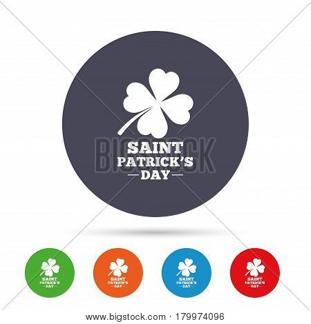Clover with four leaves sign icon. Saint Patrick quatrefoil luck symbol. Round colourful buttons with flat icons. Vector