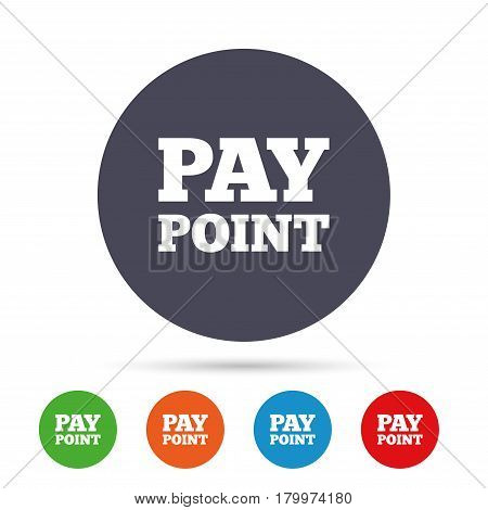 Cash and coin sign icon. Pay point symbol. For cash machines or ATM. Round colourful buttons with flat icons. Vector