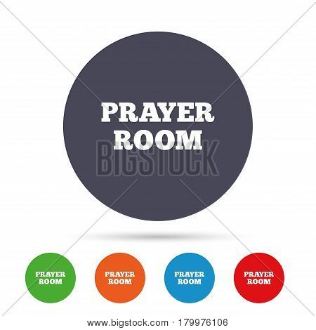 Prayer room sign icon. Religion priest faith symbol. Round colourful buttons with flat icons. Vector