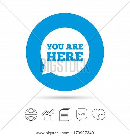You are here sign icon. Info speech bubble. Map pointer with your location. Copy files, chat speech bubble and chart web icons. Vector