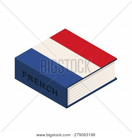 Book On The Study Of French Languages. French Dictionary Book Isolated On White Background. Learn La