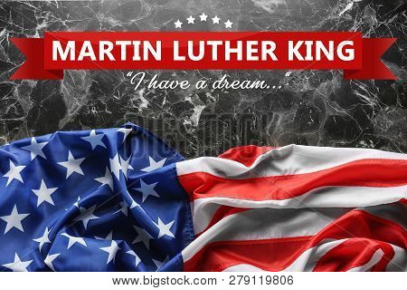Flag Of Usa On Grey Background, Top View. Poster For Martin Luther King Day